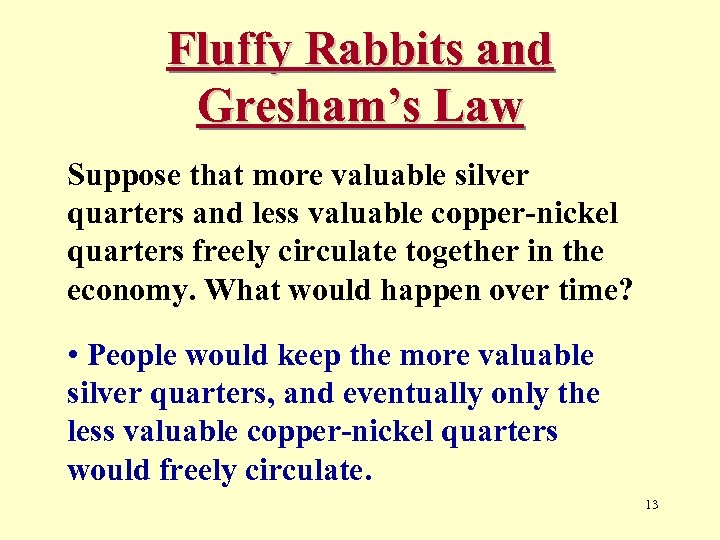 Fluffy Rabbits and Gresham's Law Suppose that more valuable silver quarters and less valuable
