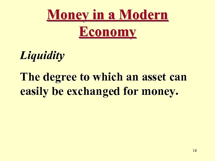 Money in a Modern Economy Liquidity The degree to which an asset can easily