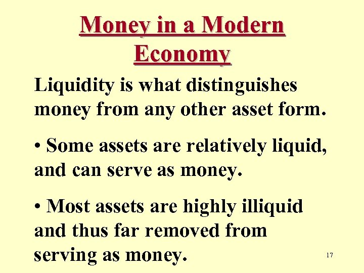 Money in a Modern Economy Liquidity is what distinguishes money from any other asset