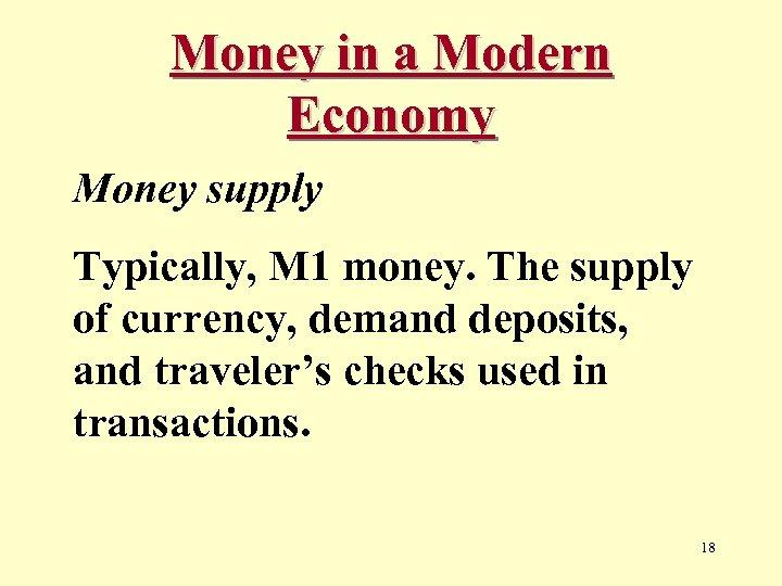 Money in a Modern Economy Money supply Typically, M 1 money. The supply of