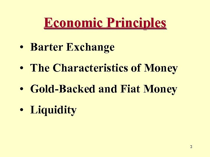 Economic Principles • Barter Exchange • The Characteristics of Money • Gold-Backed and Fiat
