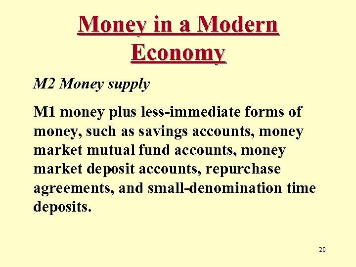 Money in a Modern Economy M 2 Money supply M 1 money plus less-immediate