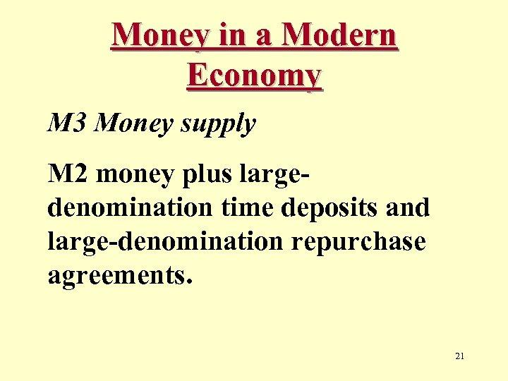 Money in a Modern Economy M 3 Money supply M 2 money plus largedenomination