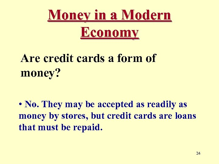 Money in a Modern Economy Are credit cards a form of money? • No.