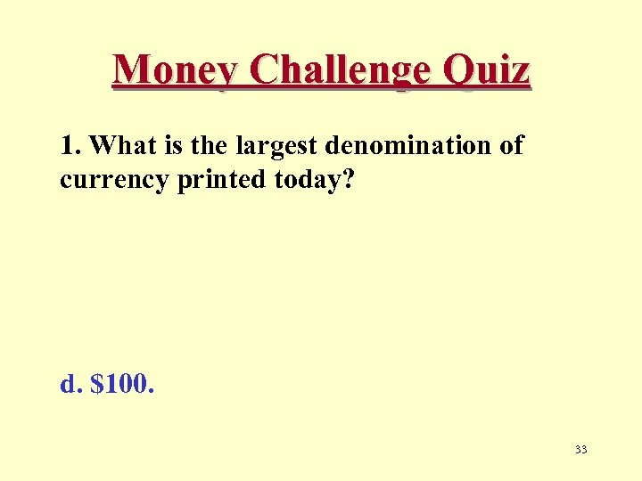 Money Challenge Quiz 1. What is the largest denomination of currency printed today? d.
