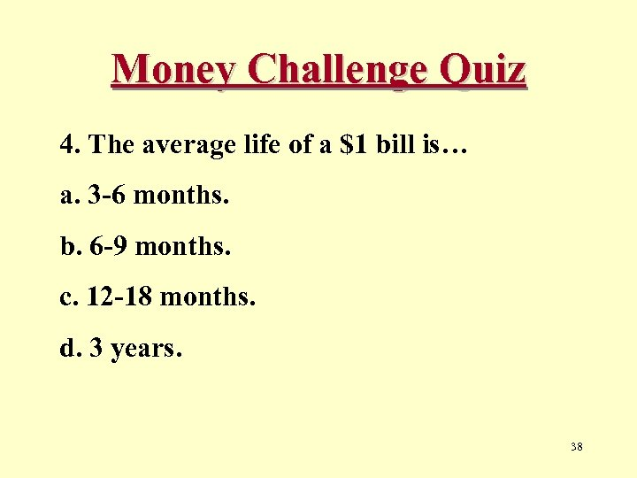 Money Challenge Quiz 4. The average life of a $1 bill is… a. 3