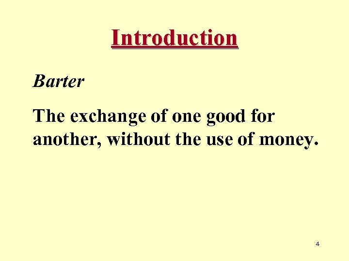 Introduction Barter The exchange of one good for another, without the use of money.