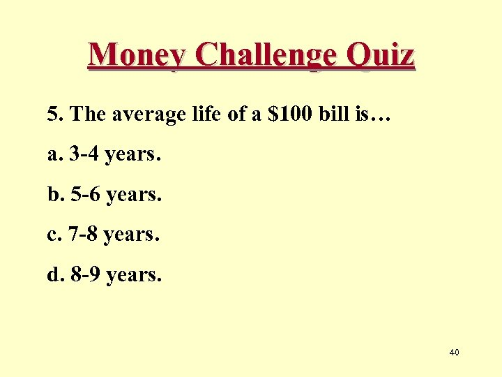 Money Challenge Quiz 5. The average life of a $100 bill is… a. 3