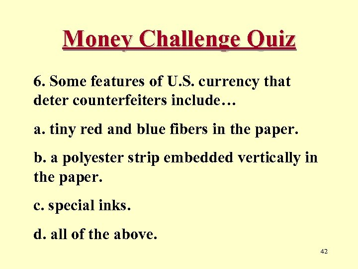 Money Challenge Quiz 6. Some features of U. S. currency that deter counterfeiters include…