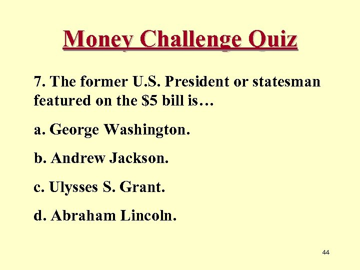 Money Challenge Quiz 7. The former U. S. President or statesman featured on the