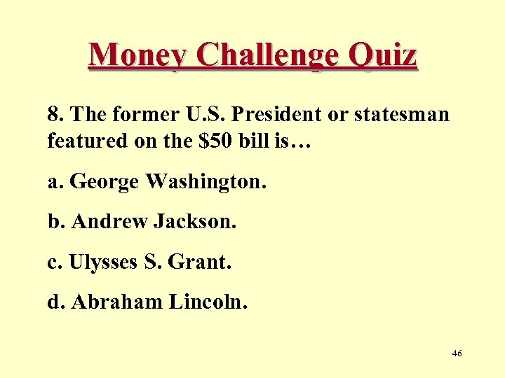 Money Challenge Quiz 8. The former U. S. President or statesman featured on the