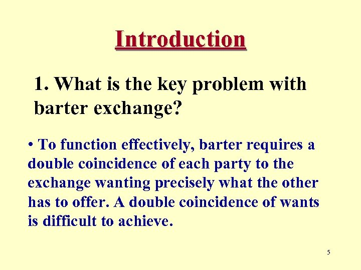 Introduction 1. What is the key problem with barter exchange? • To function effectively,