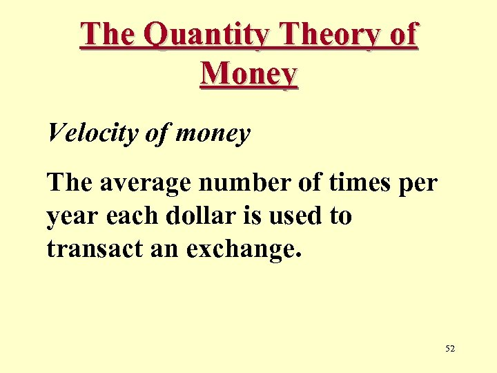 The Quantity Theory of Money Velocity of money The average number of times per