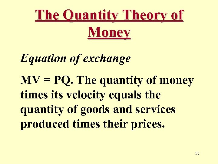 The Quantity Theory of Money Equation of exchange MV = PQ. The quantity of