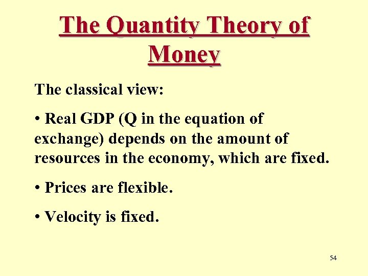 The Quantity Theory of Money The classical view: • Real GDP (Q in the