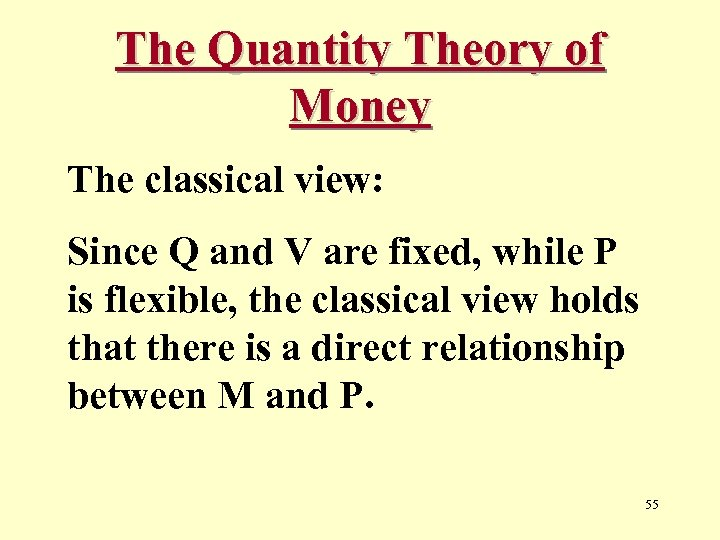 The Quantity Theory of Money The classical view: Since Q and V are fixed,