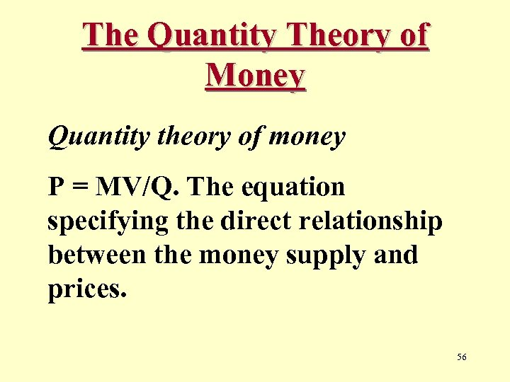 The Quantity Theory of Money Quantity theory of money P = MV/Q. The equation