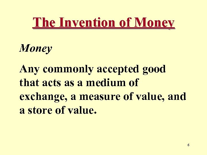 The Invention of Money Any commonly accepted good that acts as a medium of