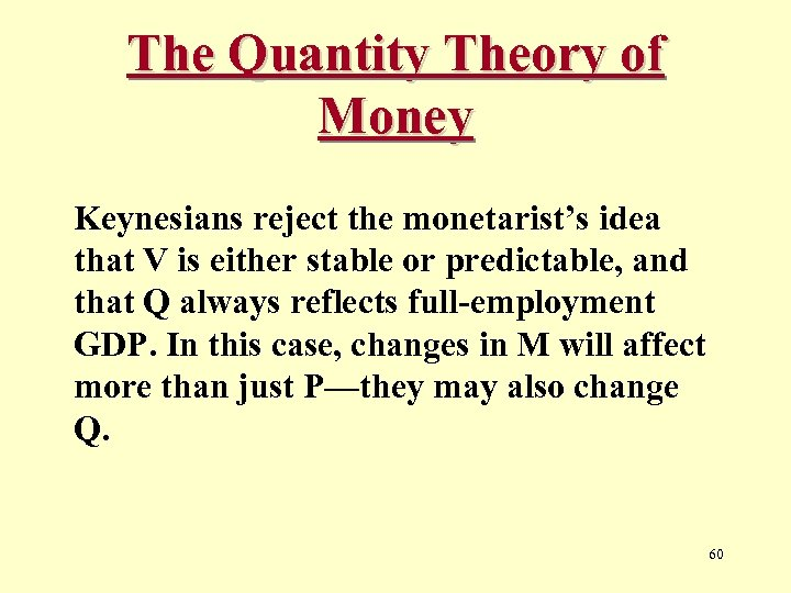 The Quantity Theory of Money Keynesians reject the monetarist's idea that V is either