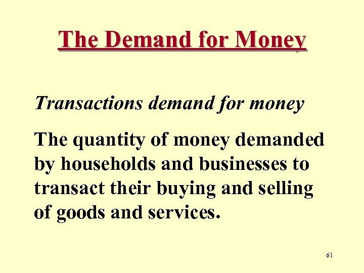 The Demand for Money Transactions demand for money The quantity of money demanded by