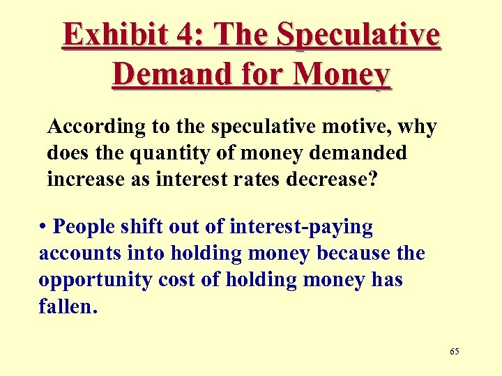 Exhibit 4: The Speculative Demand for Money According to the speculative motive, why does
