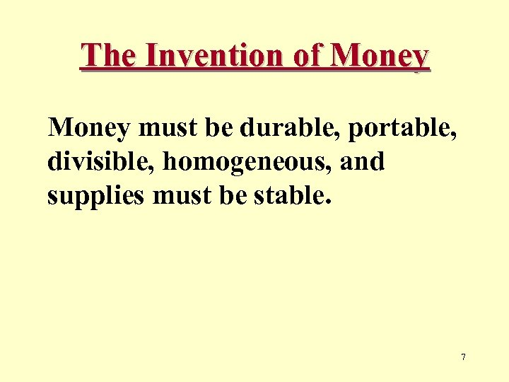 The Invention of Money must be durable, portable, divisible, homogeneous, and supplies must be