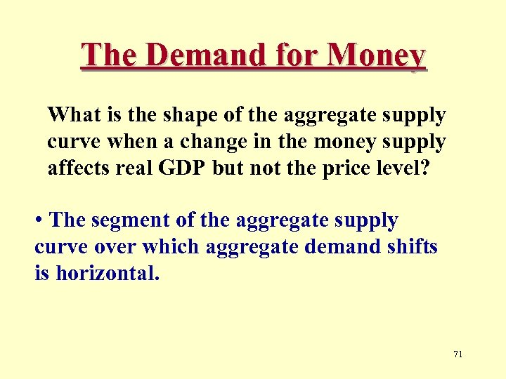 The Demand for Money What is the shape of the aggregate supply curve when