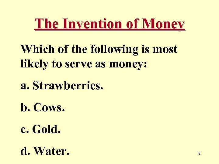 The Invention of Money Which of the following is most likely to serve as