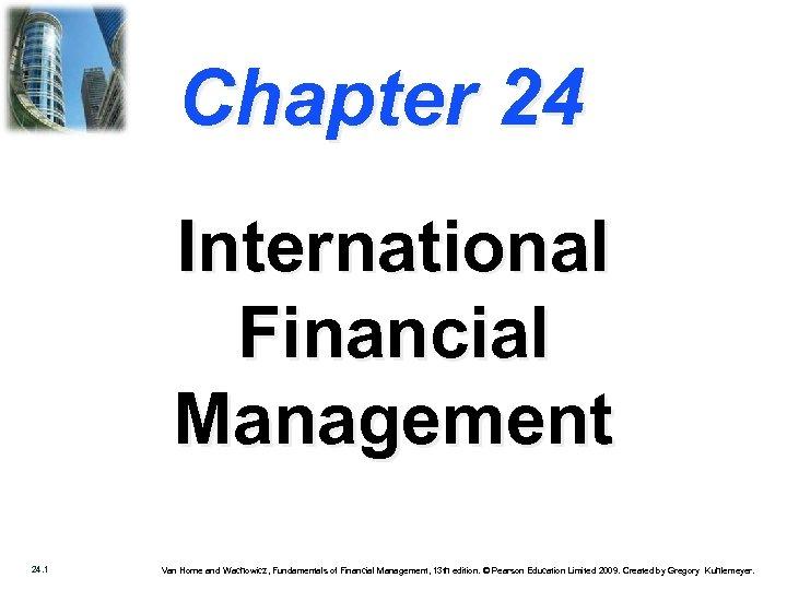 Chapter 24 International Financial Management 24. 1 Van Horne and Wachowicz, Fundamentals of Financial