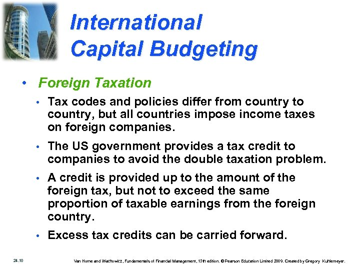 International Capital Budgeting • Foreign Taxation • • The US government provides a tax