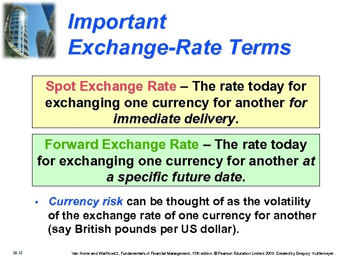 Important Exchange-Rate Terms Spot Exchange Rate – The rate today for exchanging one currency