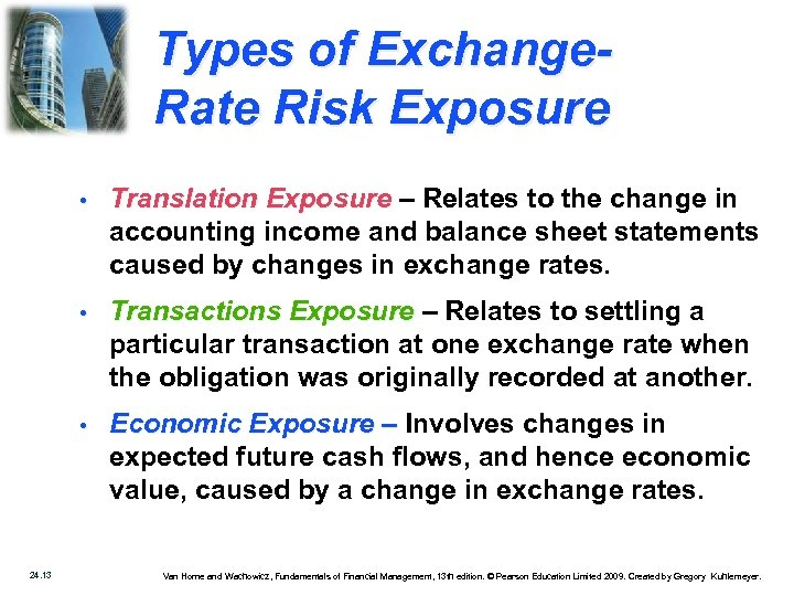 Types of Exchange. Rate Risk Exposure • • Transactions Exposure – Relates to settling