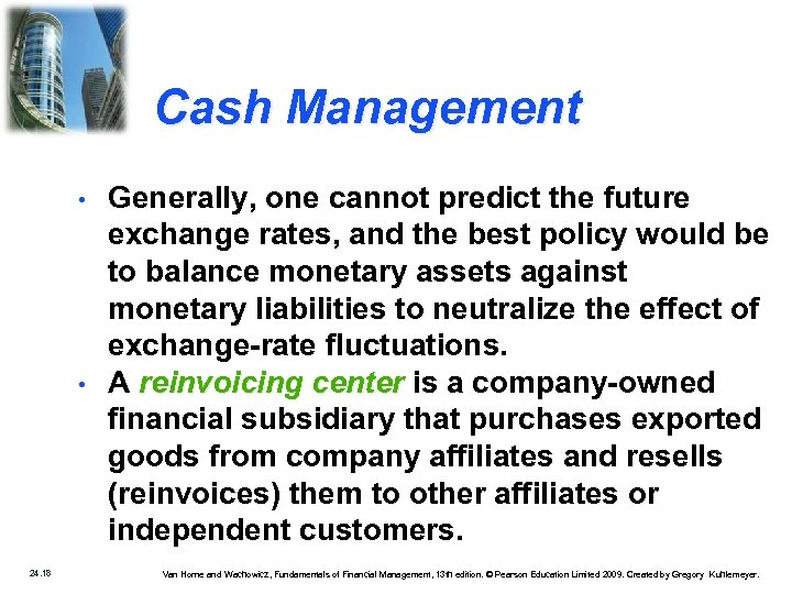 Cash Management • • 24. 18 Generally, one cannot predict the future exchange rates,