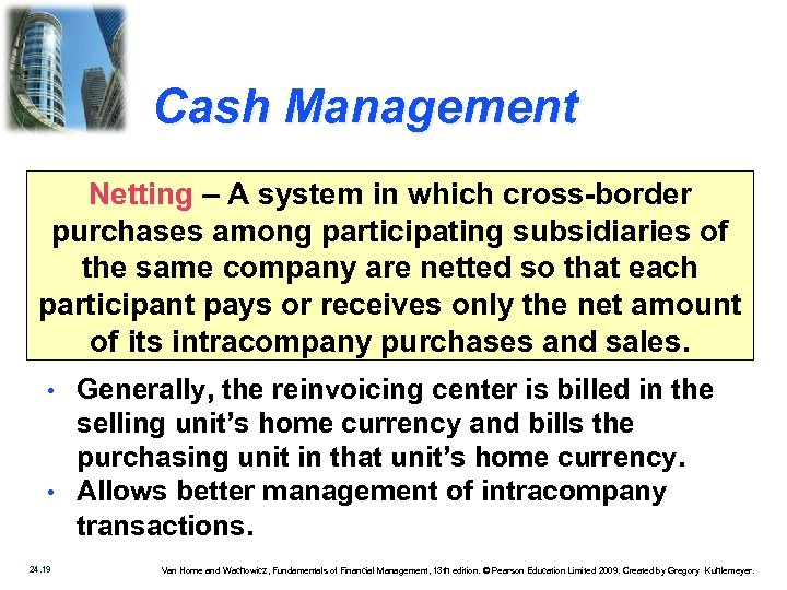 Cash Management Netting – A system in which cross-border purchases among participating subsidiaries of