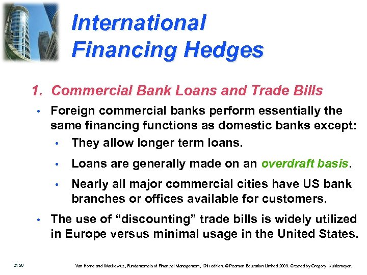 International Financing Hedges 1. Commercial Bank Loans and Trade Bills • Foreign commercial banks