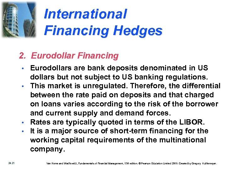 International Financing Hedges 2. Eurodollar Financing • • 24. 21 Eurodollars are bank deposits