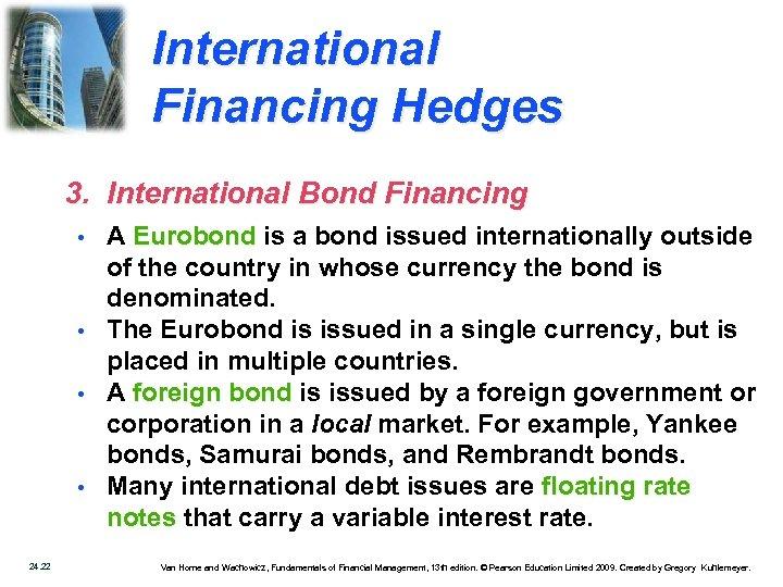 International Financing Hedges 3. International Bond Financing • • 24. 22 A Eurobond is