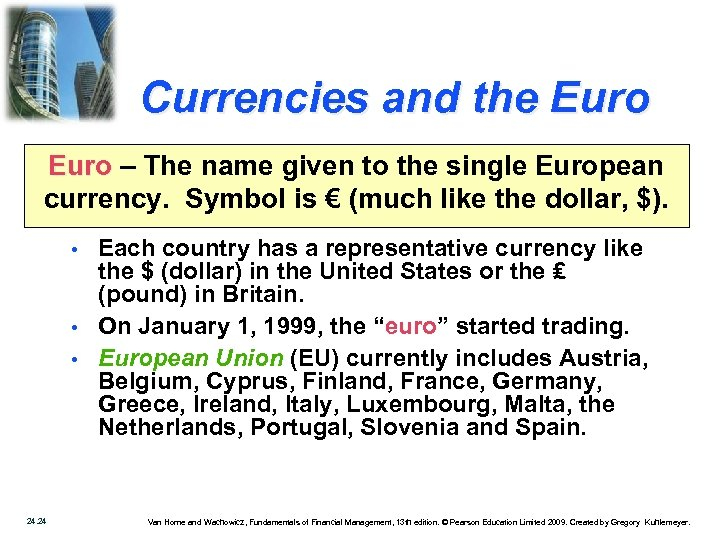 Currencies and the Euro – The name given to the single European currency. Symbol
