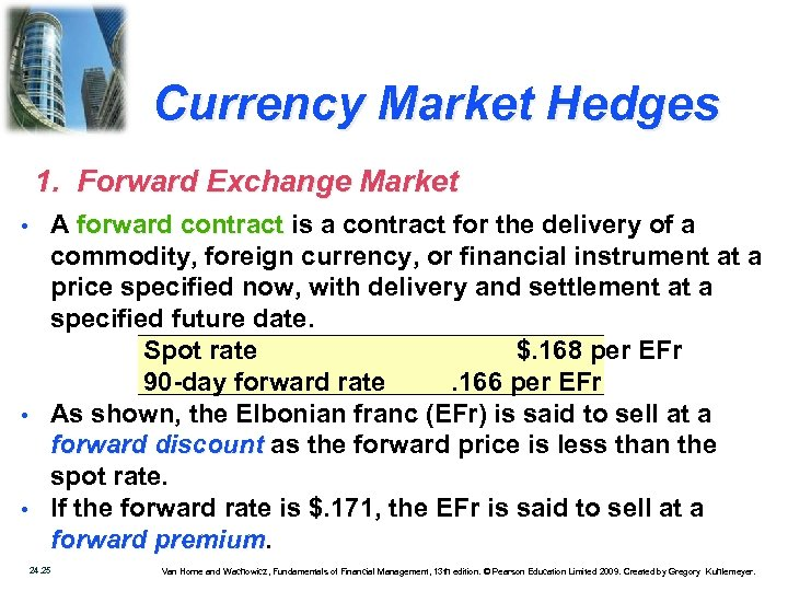Currency Market Hedges 1. Forward Exchange Market • • • A forward contract is