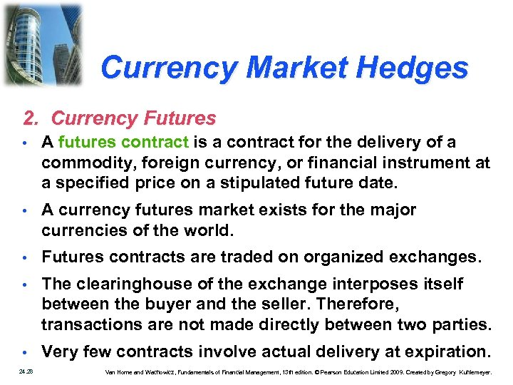 Currency Market Hedges 2. Currency Futures • A futures contract is a contract for