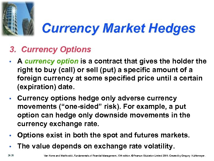 Currency Market Hedges 3. Currency Options • A currency option is a contract that
