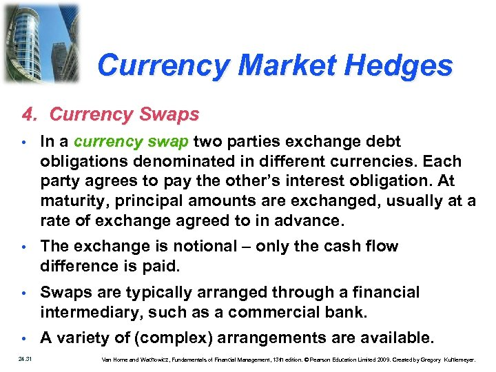 Currency Market Hedges 4. Currency Swaps • In a currency swap two parties exchange