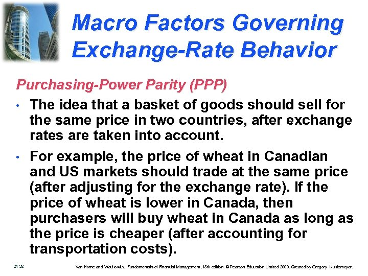 Macro Factors Governing Exchange-Rate Behavior Purchasing-Power Parity (PPP) • The idea that a basket