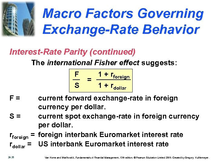 Macro Factors Governing Exchange-Rate Behavior Interest-Rate Parity (continued) The international Fisher effect suggests: F