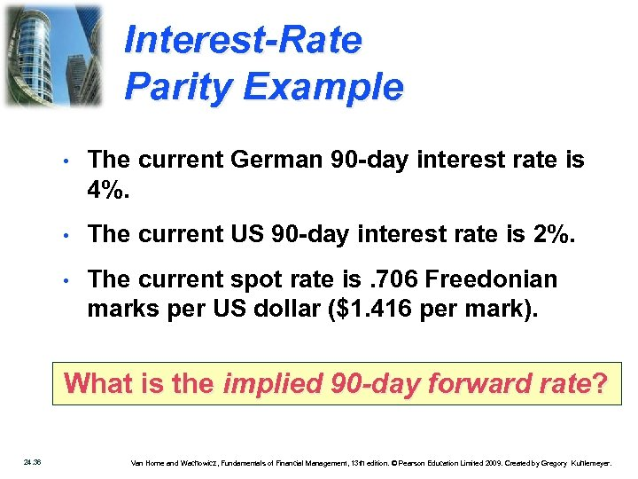 Interest-Rate Parity Example • The current German 90 -day interest rate is 4%. •