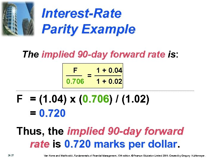 Interest-Rate Parity Example The implied 90 -day forward rate is: F 0. 706 =