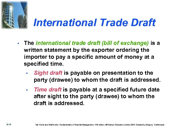 International Trade Draft • The international trade draft (bill of exchange) is a written