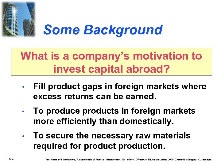 Some Background What is a company's motivation to invest capital abroad? • • To