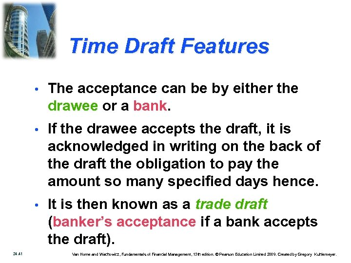 Time Draft Features • • If the drawee accepts the draft, it is acknowledged