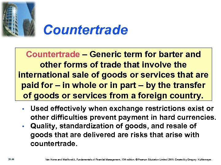 Countertrade – Generic term for barter and other forms of trade that involve the